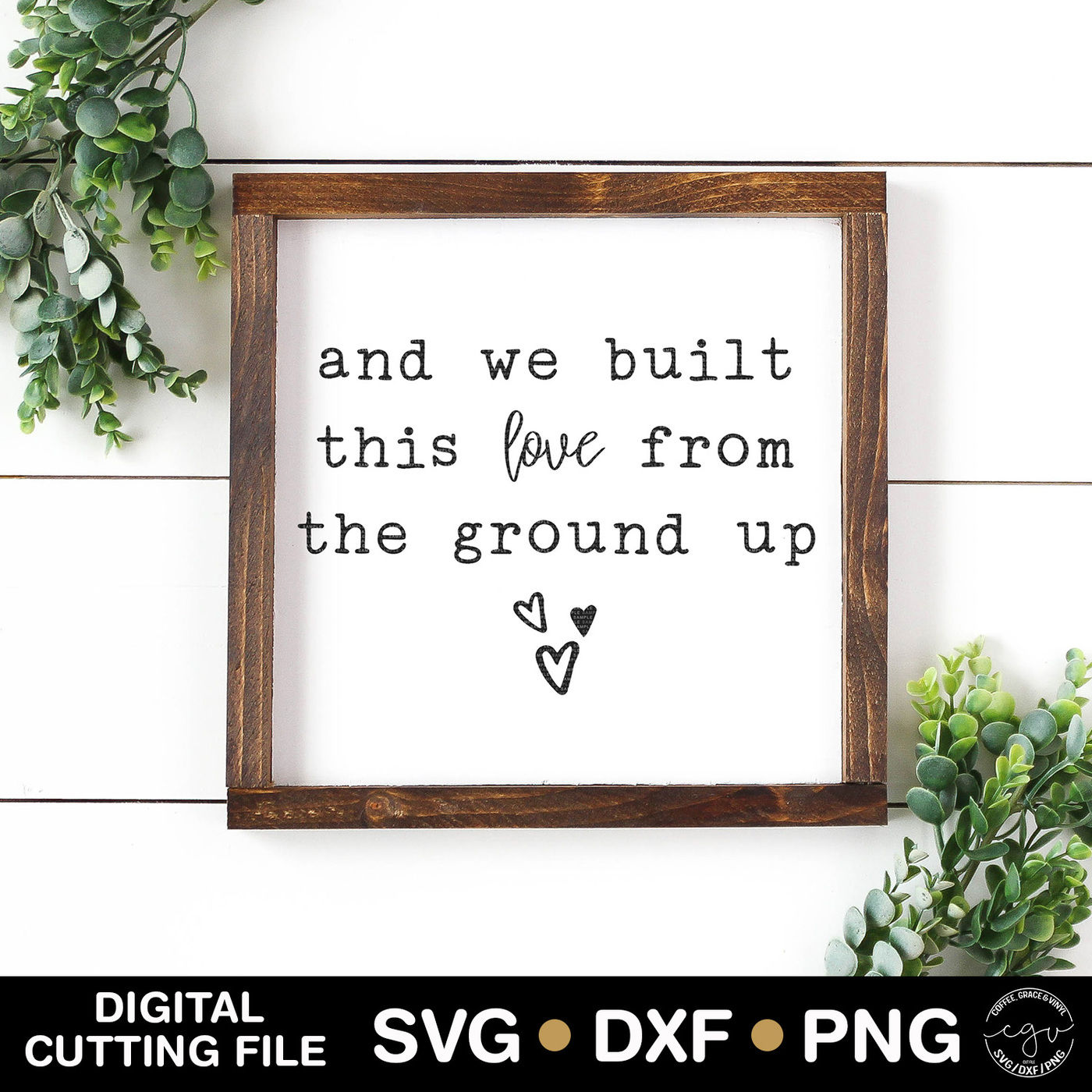 From The Ground Up and we built this love from the ground up cut file by coffee