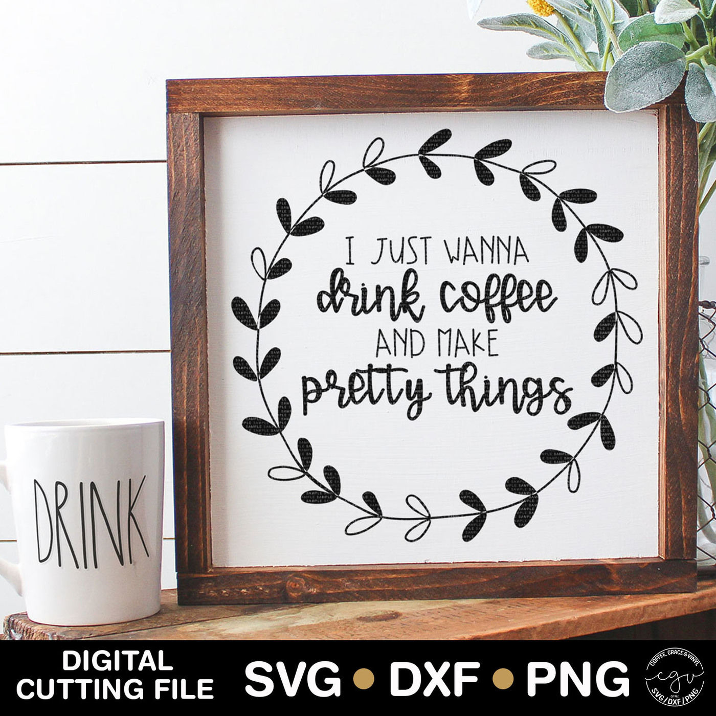 I Just Wanna Drink Coffee And Make Pretty Things Cut File By Coffee Grace And Vinyl Thehungryjpeg Com