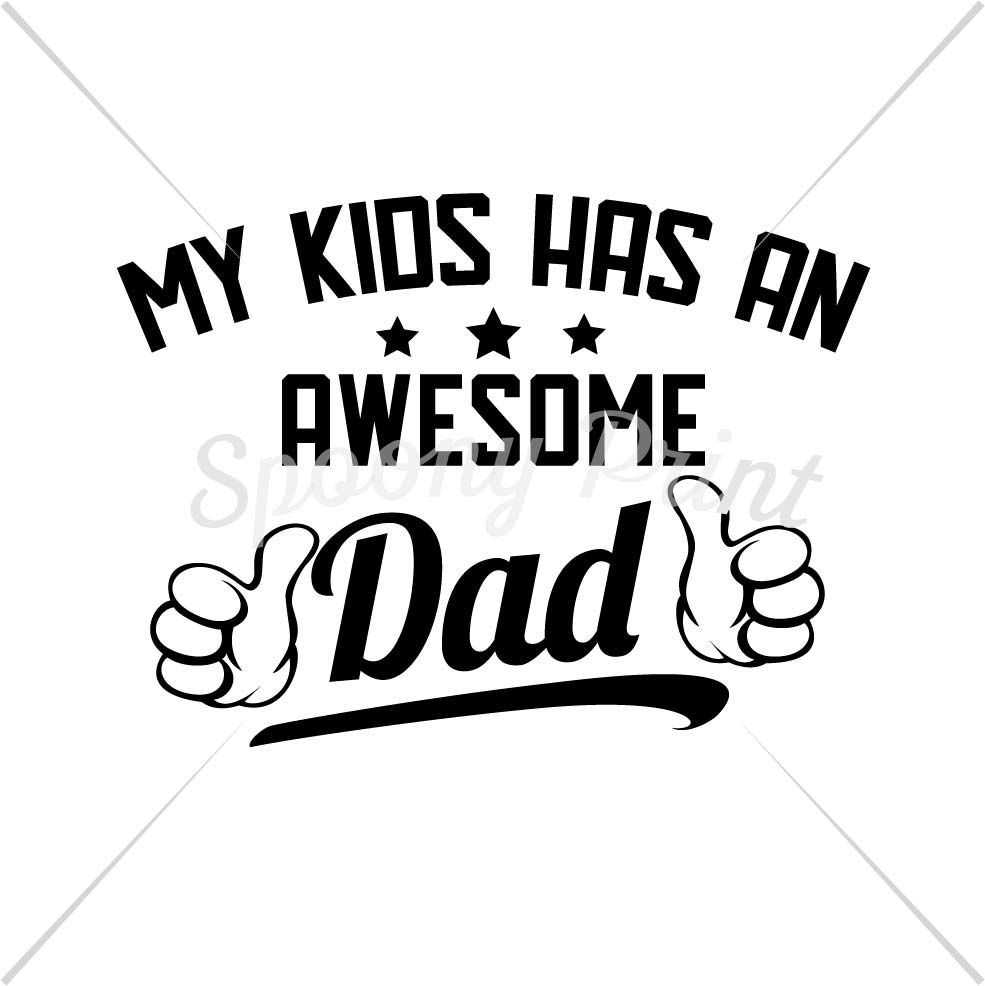 My Kids Has An Awesome Dad By Spoonyprint Thehungryjpeg Com