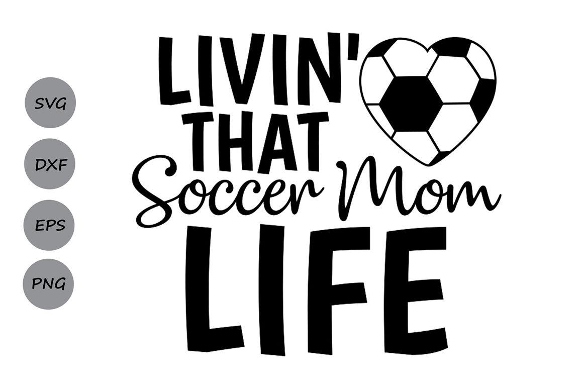 Livin That Soccer Mom Svg Soccer Mom Life Svg Soccer Mom Svg