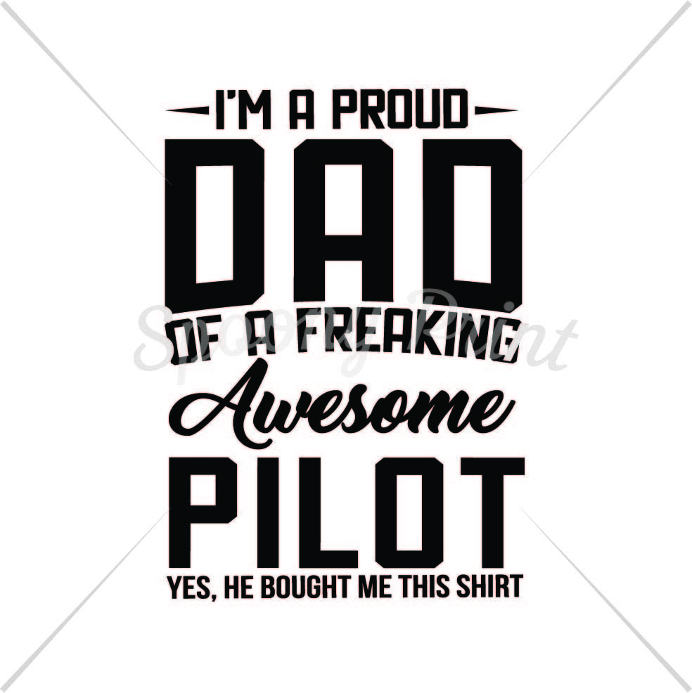 Proud Dad Of A Freaking Awesome Pilot By Spoonyprint