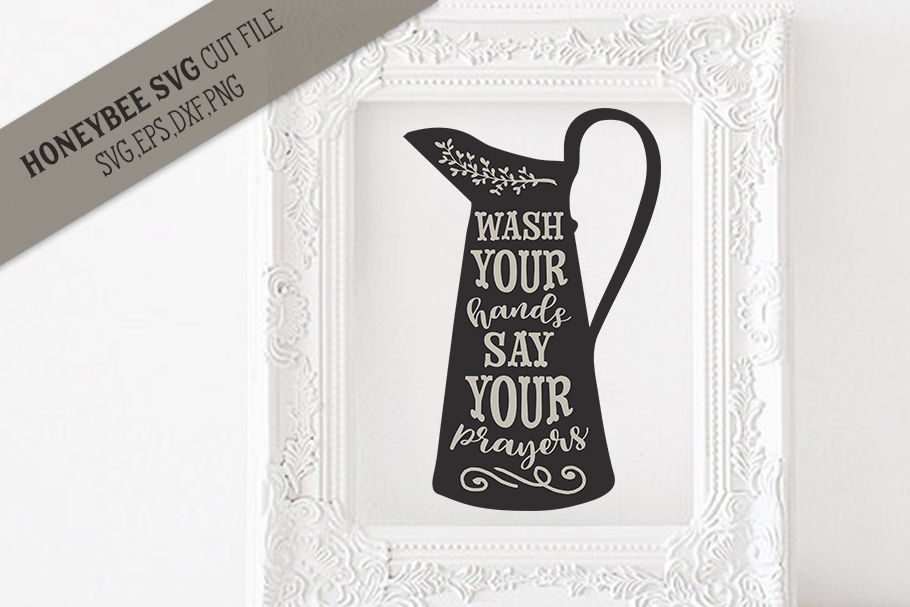 Wash Your Hands Say Your Prayers Cut File By Honeybee Svg