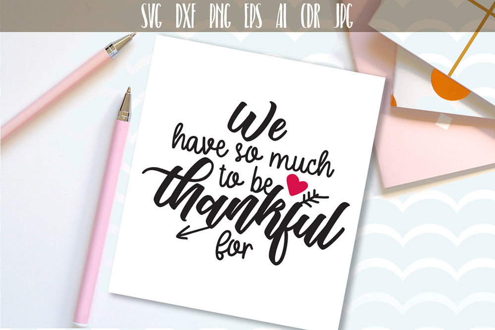 We Have So Much To Be Thankful For Wedding Signs Family Svg Cut File By Dreamer S Designs Thehungryjpeg Com