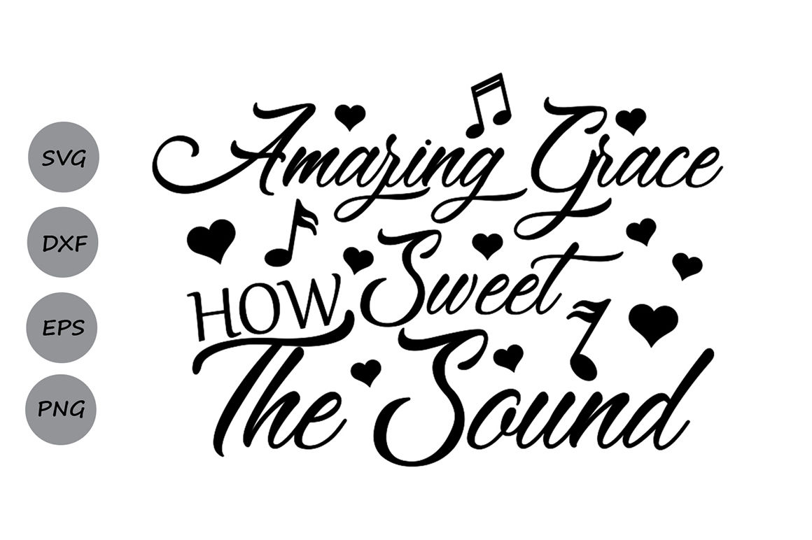 Amazing Grace How Sweet The Sound Svg Amazing Grace Svg
