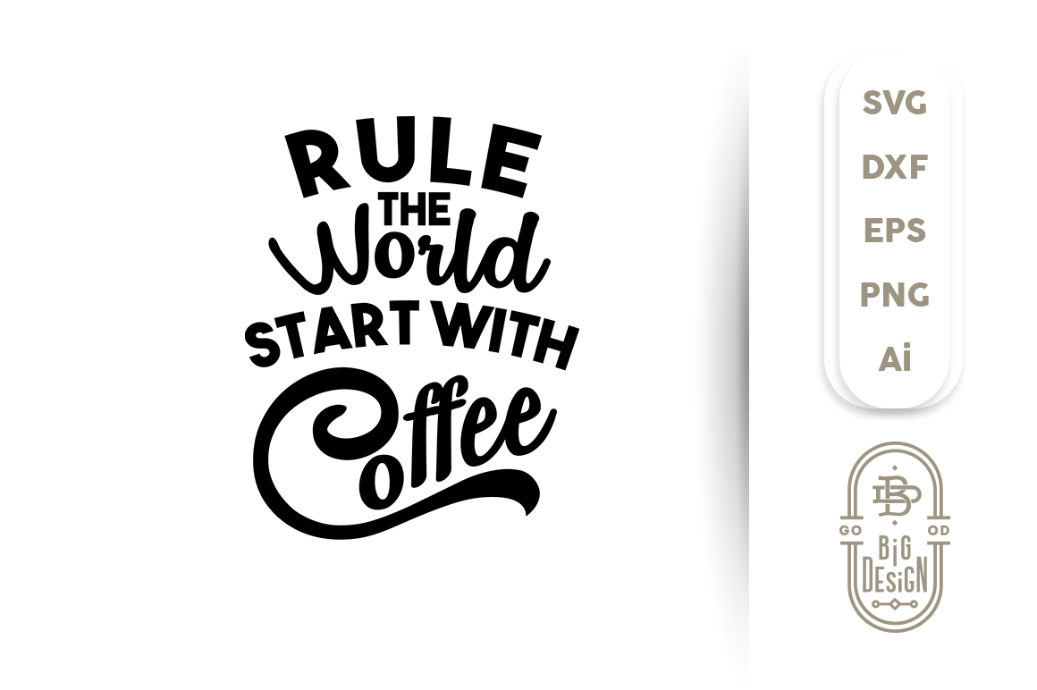 Svg Cut File Rule The World Start With Coffee By Big Design