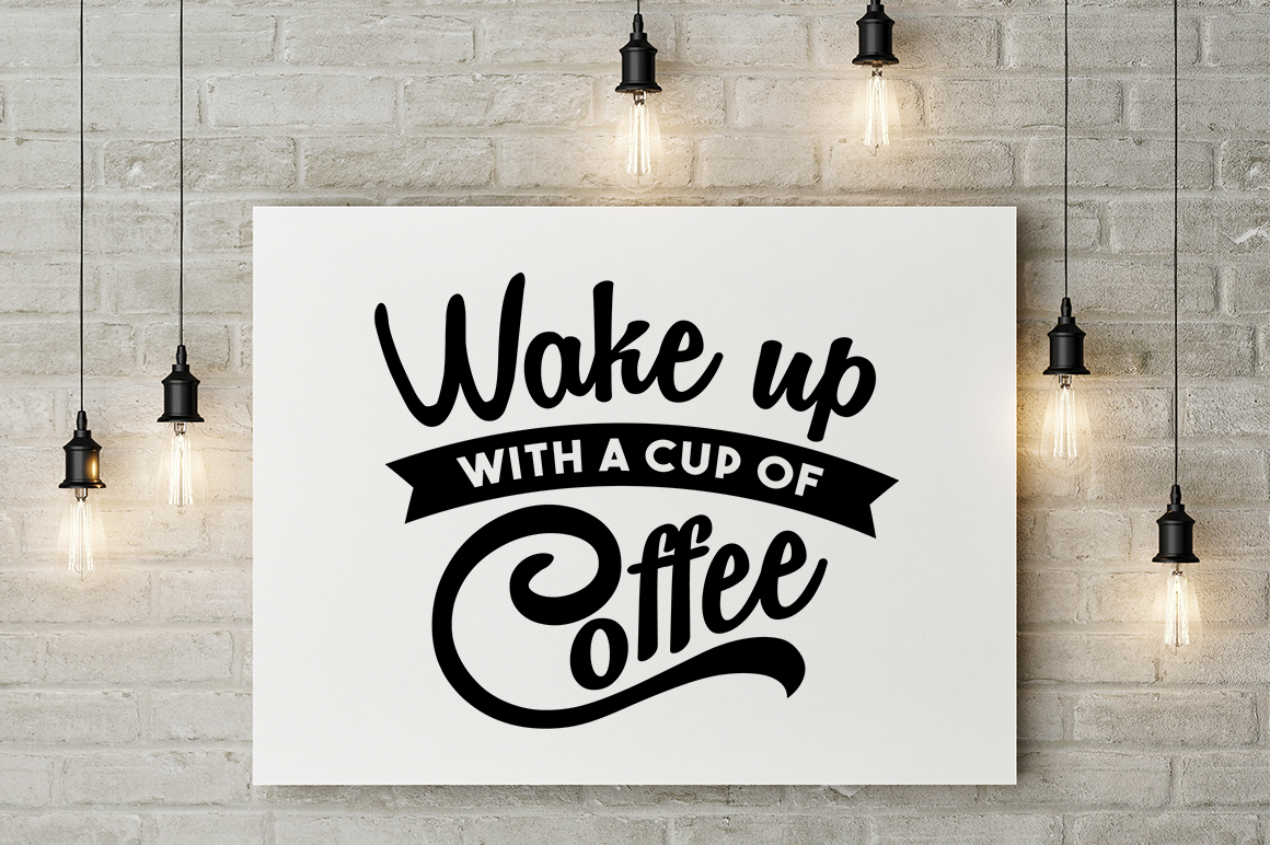 Wake Up With A Cup Of Coffee Svg Cut File By Big Design
