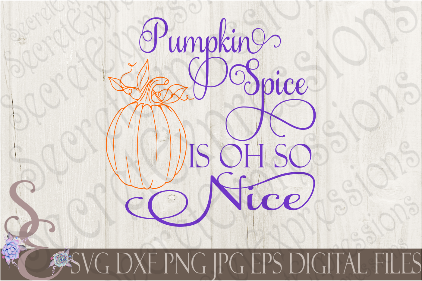 Pumpkin Spice Is Oh So Nice Svg By Secretexpressionssvg