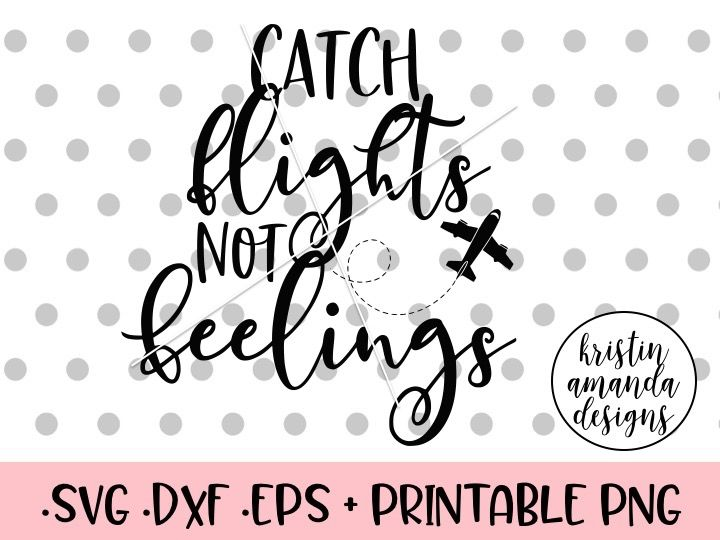 Catch Flights Not Feelings Svg Dxf Eps Png Cut File Cricut
