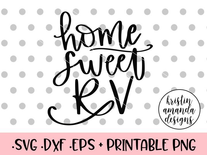 Home Sweet Rv Svg Dxf Eps Png Cut File Cricut Silhouette By