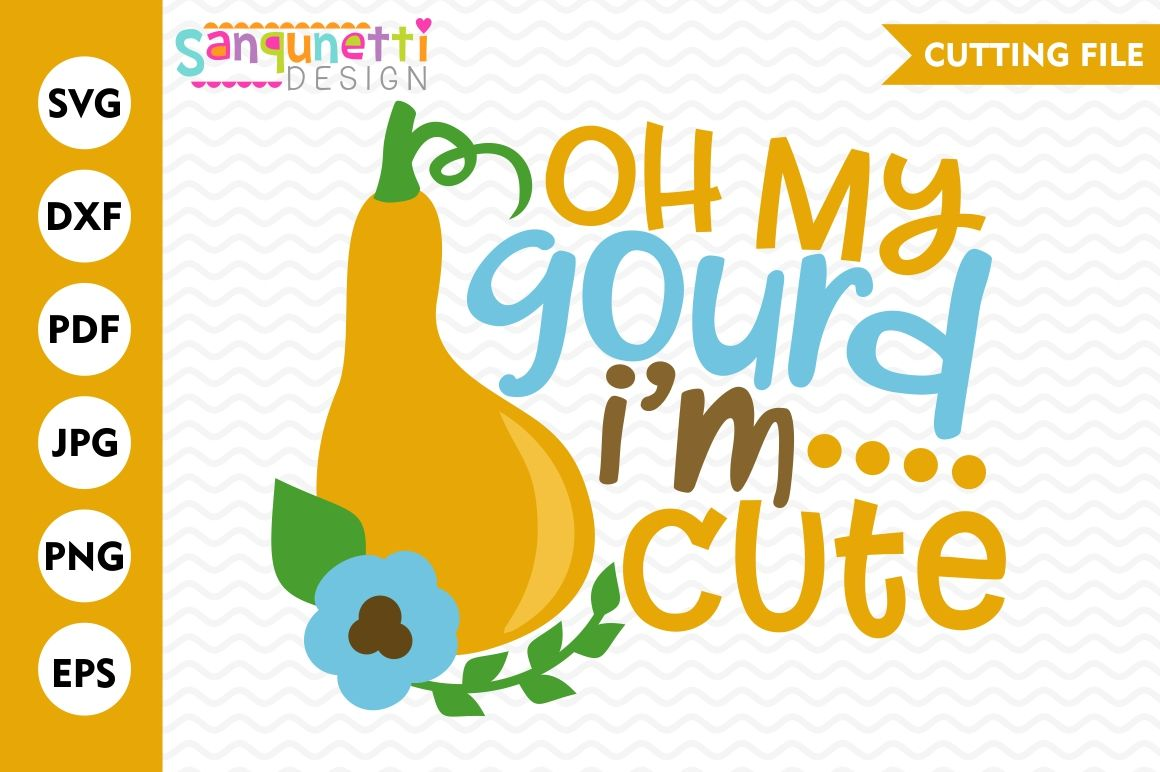 Oh My Gourd I M Cute Svg Gourd Svg Fall Svg Fall Lettering By Sanqunetti Design Thehungryjpeg Com