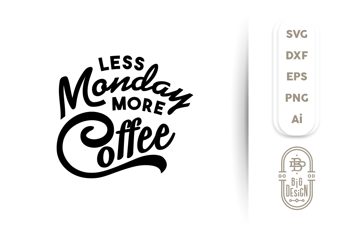 Svg Cut File Less Monday More Coffee By Big Design