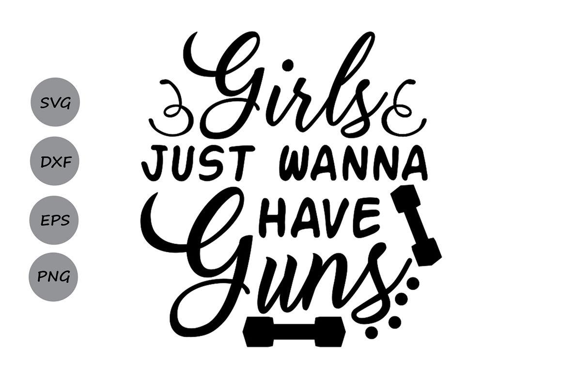 Girls Just Wanna Have Guns Svg Work Out Svg Fitness Svg Gym Svg
