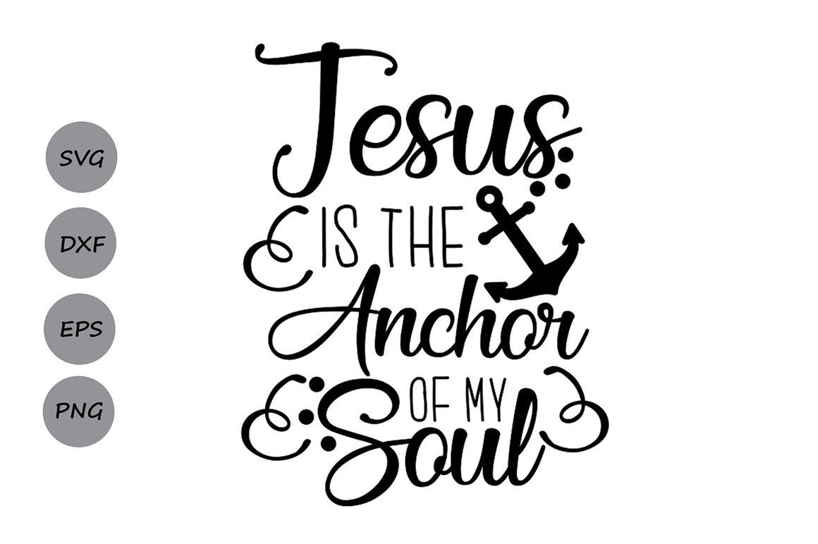 Jesus is my anchor svg, Jesus Svg, Christian Svg, Anchor Svg