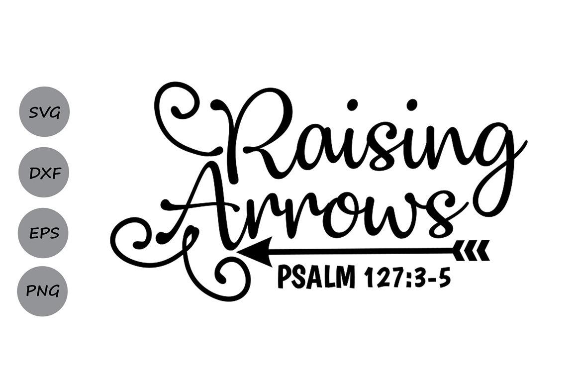 Raising Arrows Svg Christian Svg Arrow Svg Bible Svg Christian