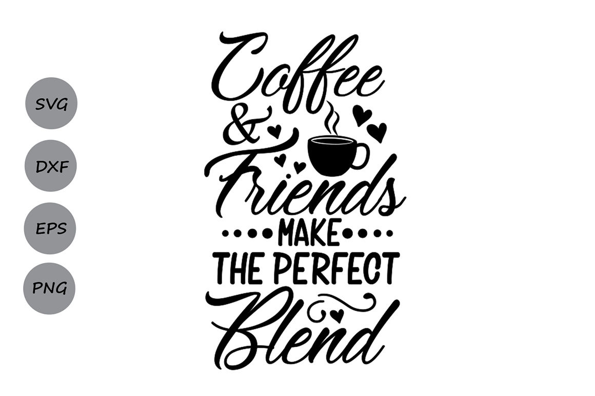 Coffee Friends Make The Perfect Blend Svg Coffee Quote Svg