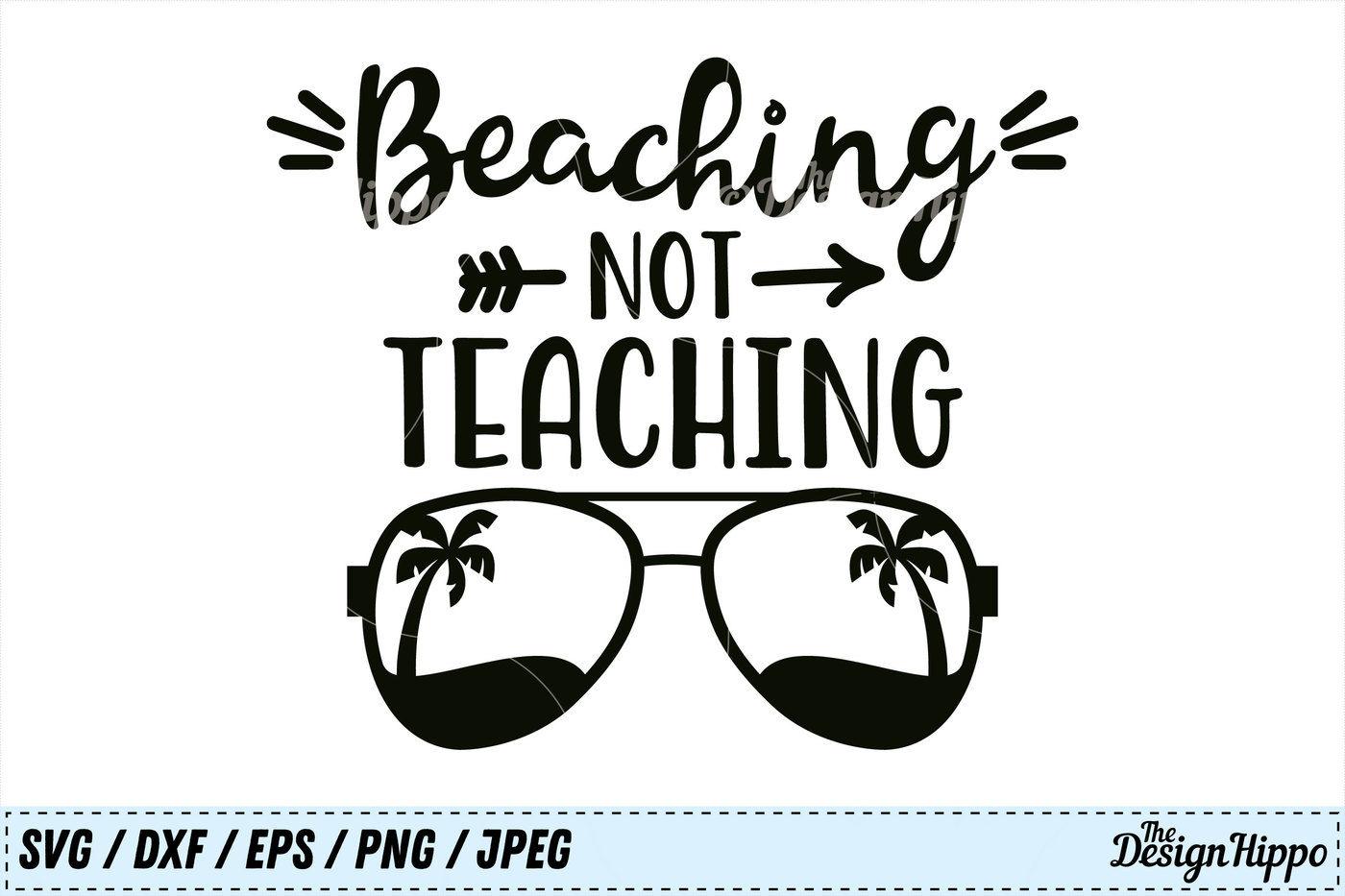 Beaching Not Teaching Svg Teacher Svg Summer Svg Beach Svg