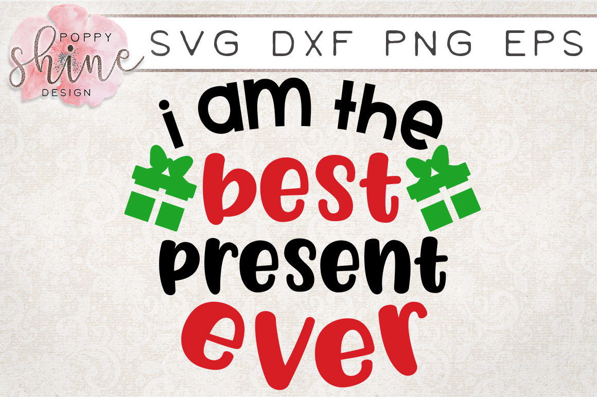 I Am The Best Present Ever Svg Png Eps Dxf Cutting Files By Poppy