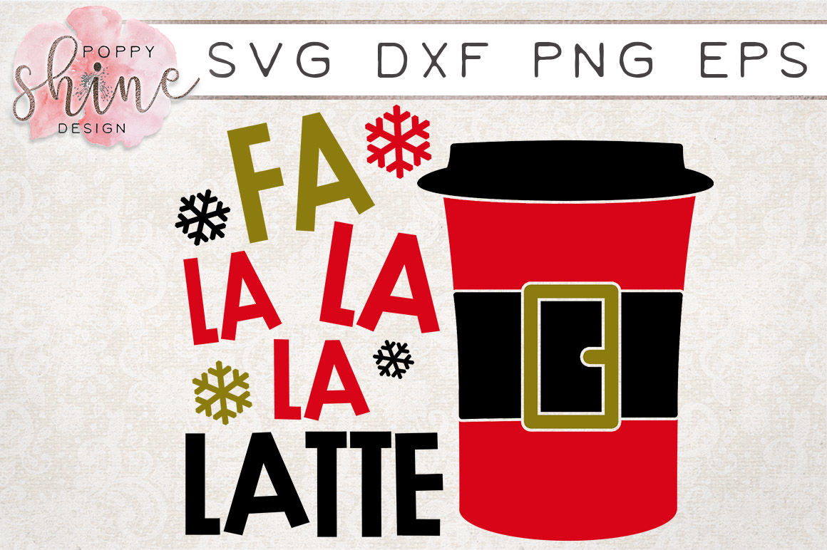Fa La La La Latte Svg Png Eps Dxf Cutting Files By Poppy Shine Design Thehungryjpeg Com