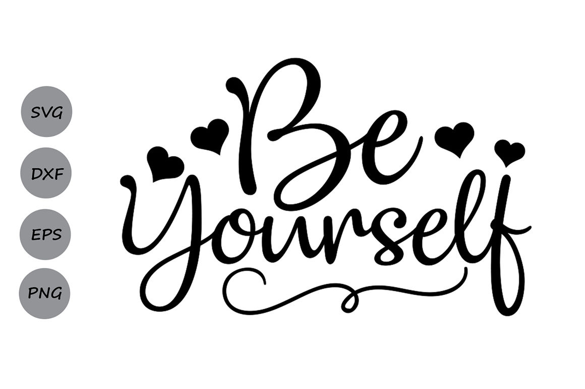 Be Yourself Svg Inspirational Quote Svg Svg Sayings