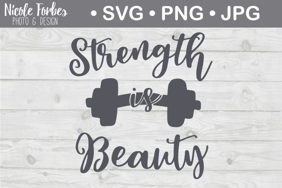 Strength Is Beauty Svg Cut File By Nicole Forbes Designs