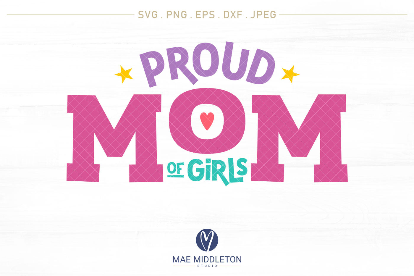 1736c0b31d9ae Proud Mom / Mum of Girls - printables, cut files By Mae Middleton ...