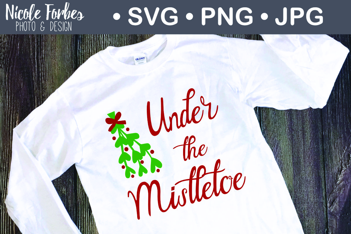 Under The Mistletoe Svg Cut File By Nicole Forbes Designs