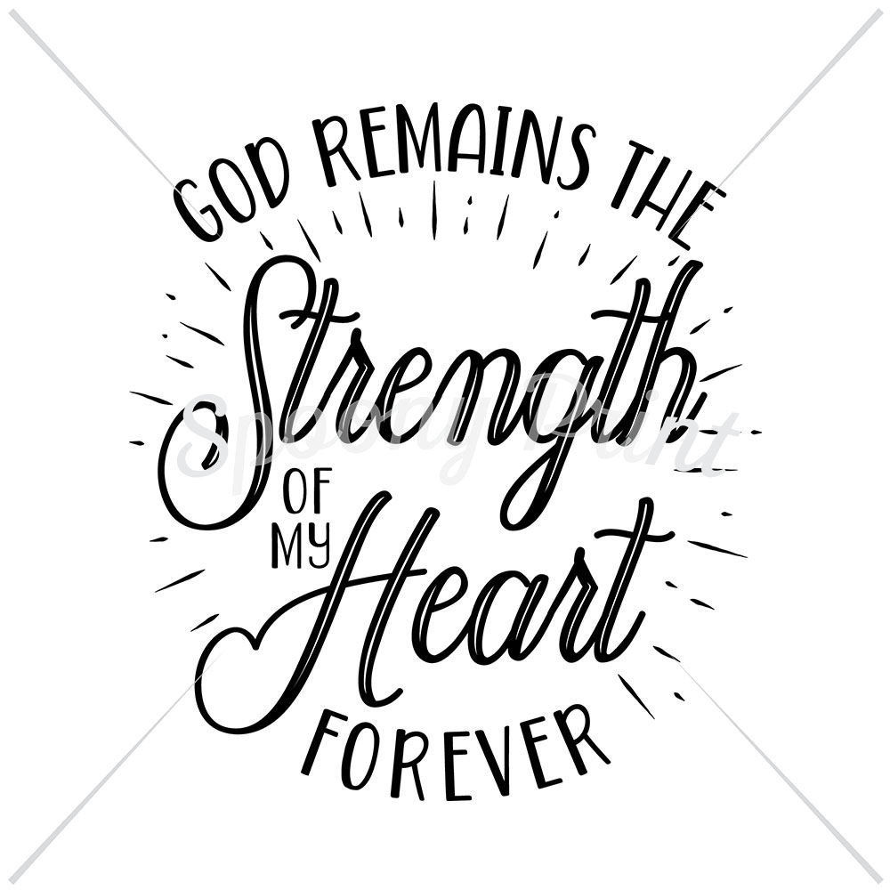 God Remains The Strength Of My Heart By Spoonyprint