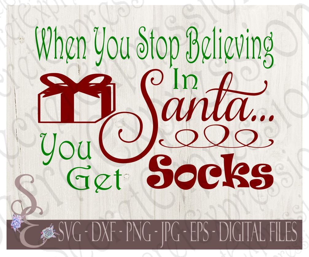 When You Stop Believing In Santa You Get Socks By