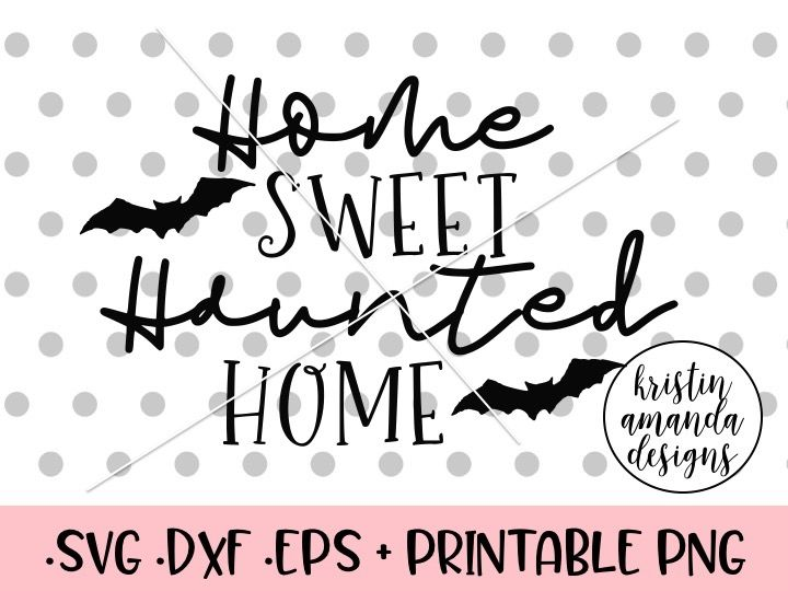 Home Sweet Haunted Home Svg Dxf Eps Png Cut File Cricut