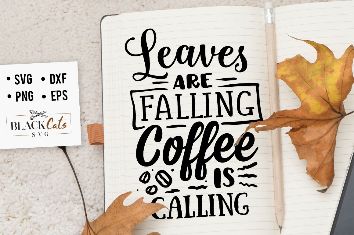 Leaves Are Falling Coffee Is Calling Svg By Blackcatssvg