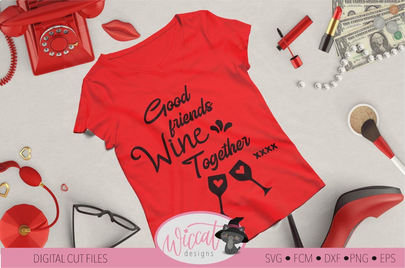 Wine Quote Svg Good Friends Svg Wine Together Svg Best Friend