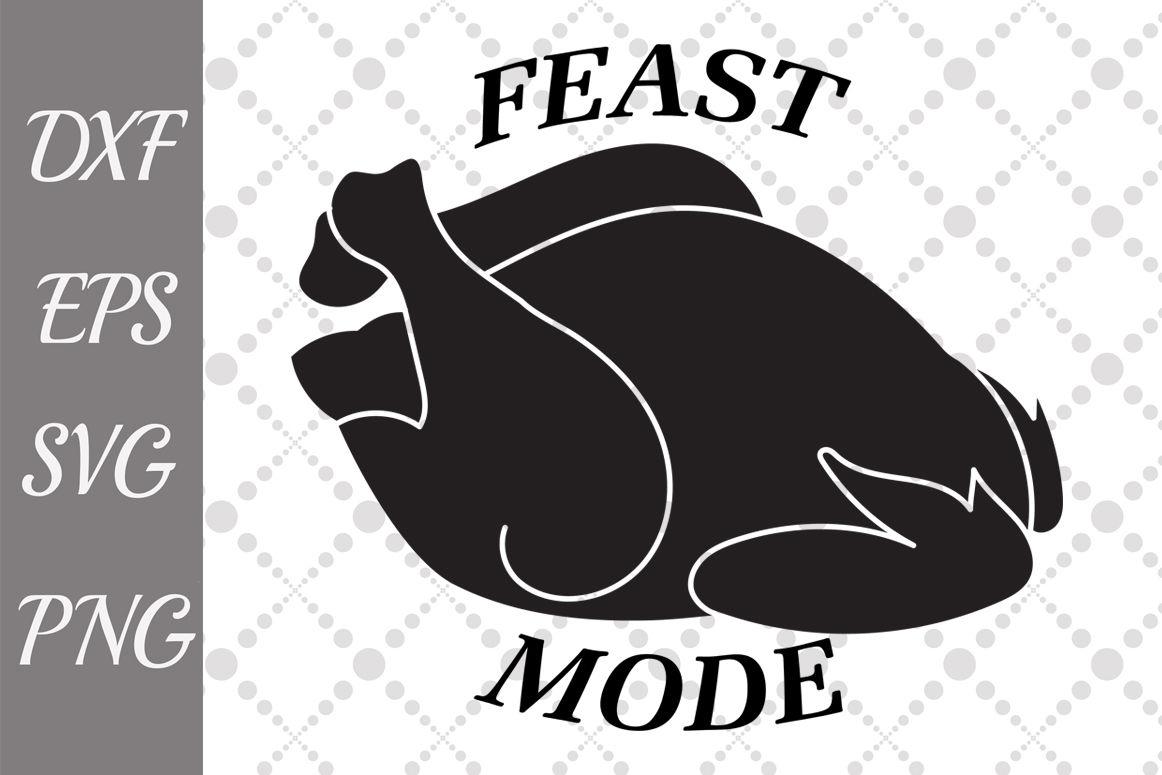 Feast Mode Svg Turkey Cut File Thanksgiving Svg By Prettydesignstudio Thehungryjpeg Com