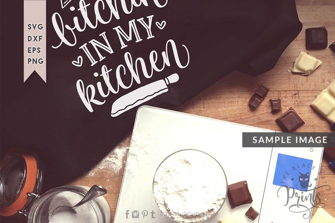 No Bitchin In My Kitchen Svg Dxf Eps Png By Theblackcatprints