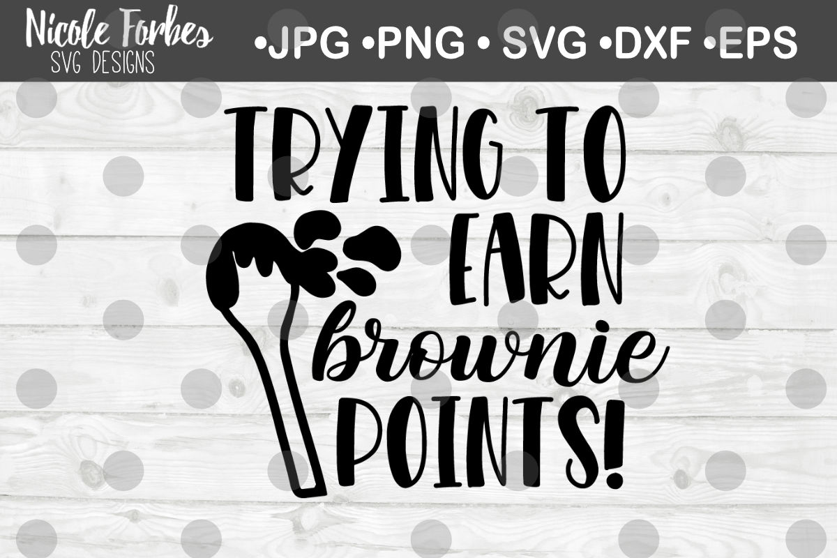 Trying To Earn Some Brownie Points Svg Cut File By Nicole Forbes