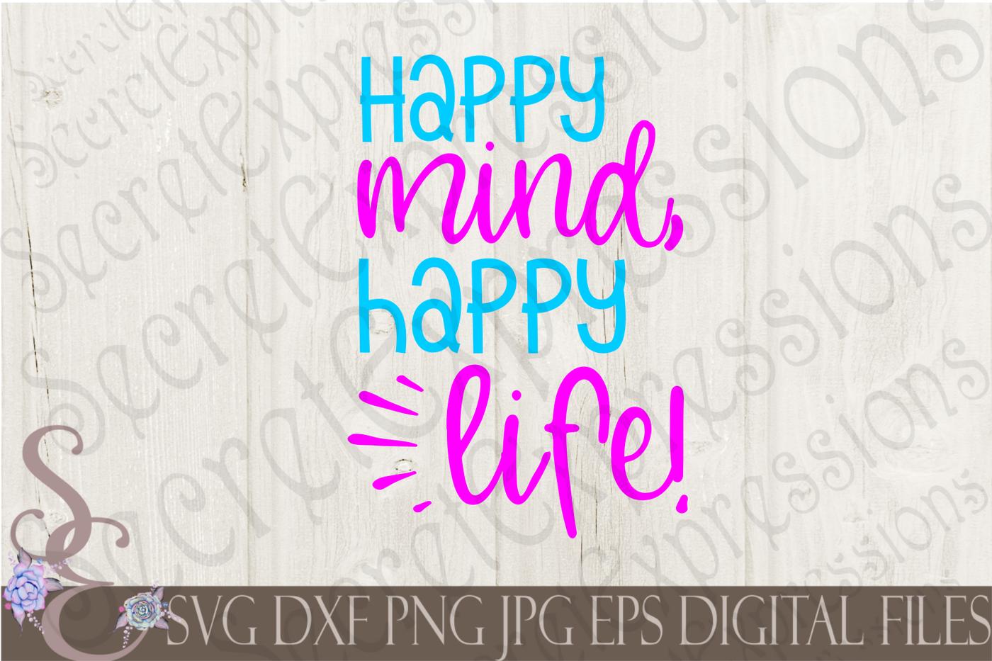 Happy Mind Happy Life Svg By Secretexpressionssvg Thehungryjpeg Com