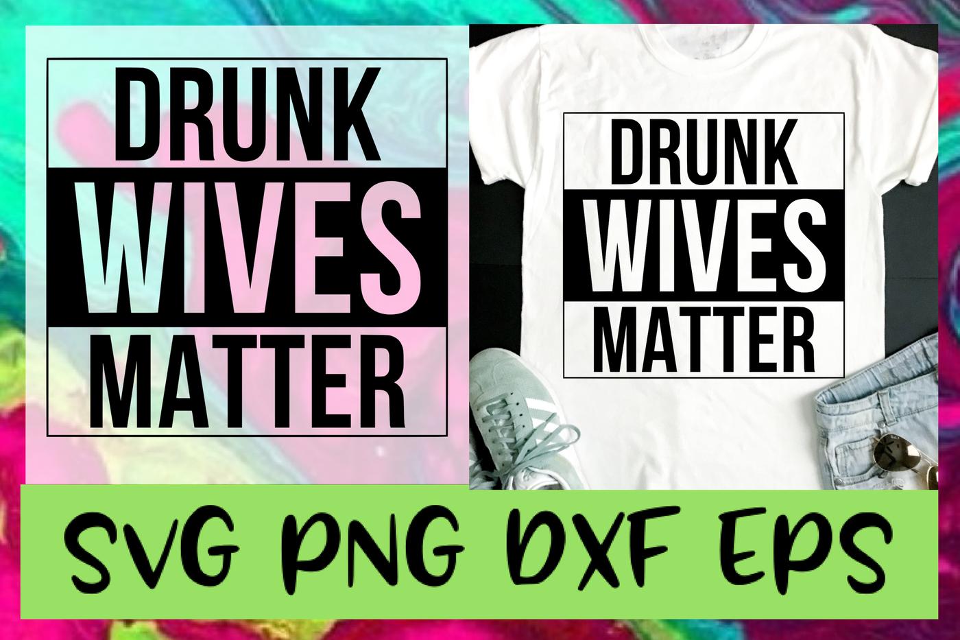 Drunk Wives Matter Svg Png Dxf Eps Design Files By Emsdigitems
