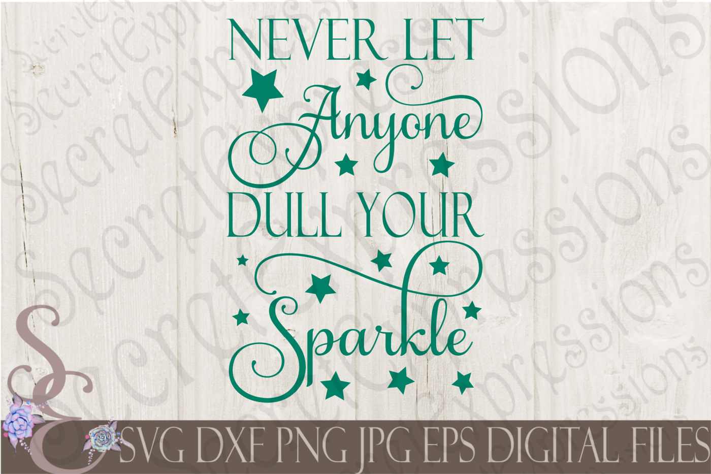 Never Let Anyone Dull Your Sparkle Svg By Secretexpressionssvg