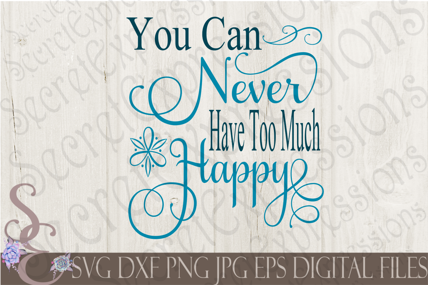 You Can Never Have Too Much Happy Svg By Secretexpressionssvg