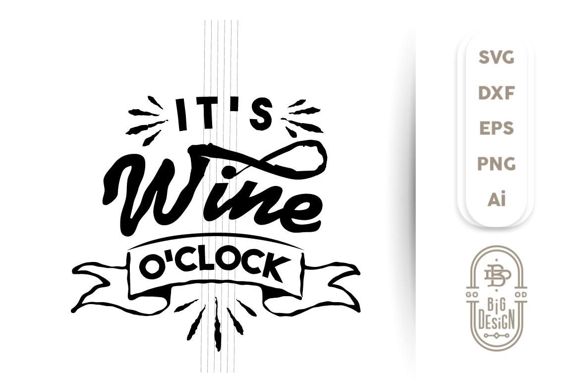 Wine Svg Cut File It S Wine O Clock Svg By Big Design