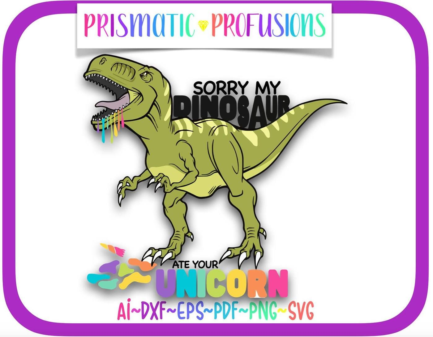 Sorry My Dinosaur Ate Your Unicorn Svg Clipart By Prismatic