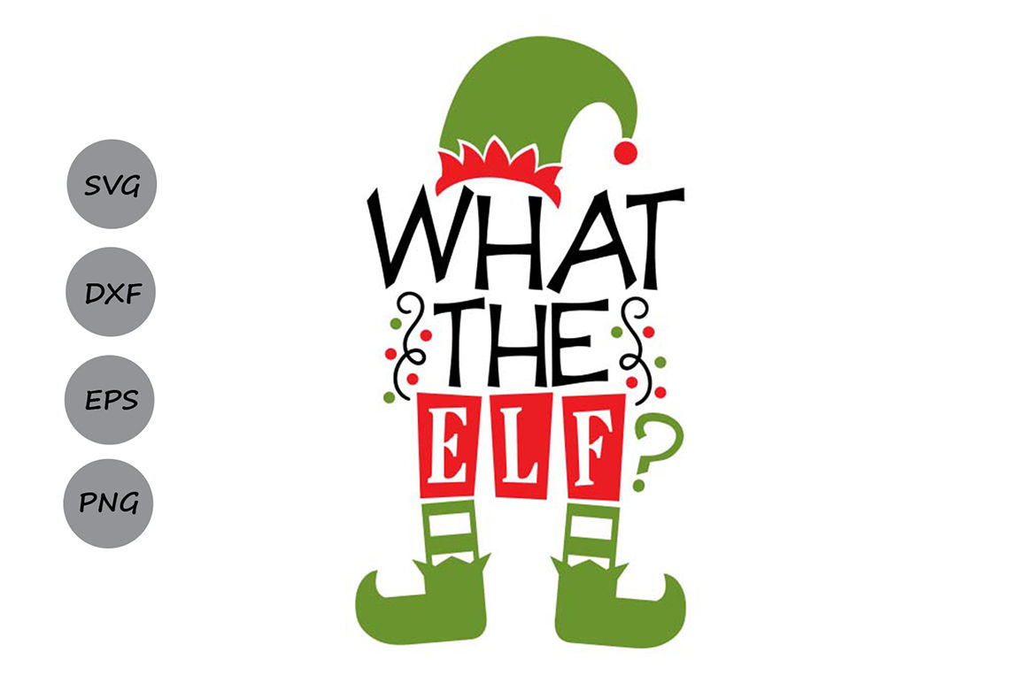 What The Elf Svg Christmas Svg Elf Svg Funny Christmas Svg By