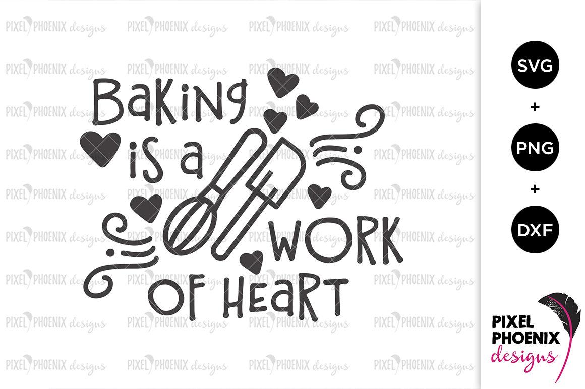Baking Is A Work Of Heart Svg By Pixel Phoenix Designs