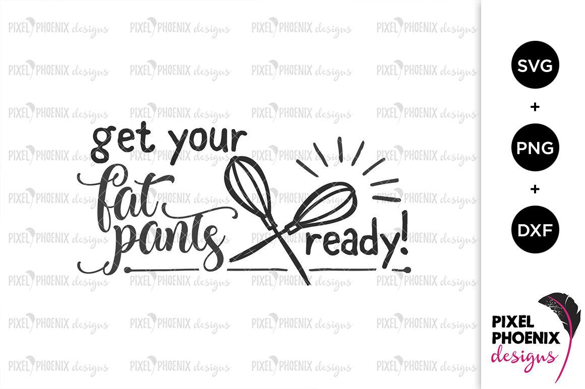 Get Your Fat Pants Ready Svg By Pixel Phoenix Designs