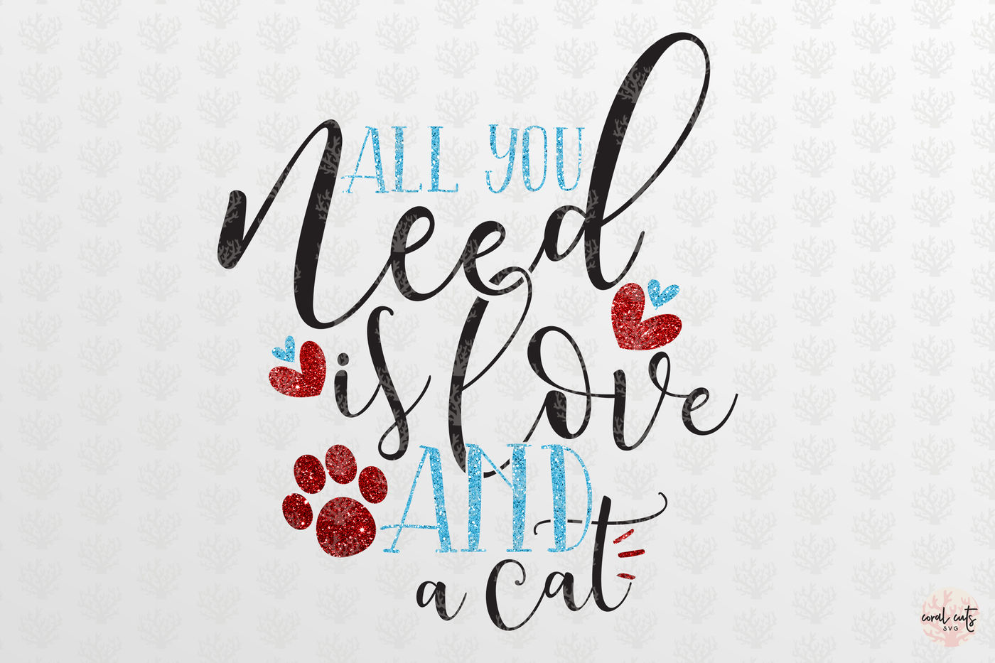 All You Need Is Love And A Cat Love Svg Eps Dxf Png By Coralcuts