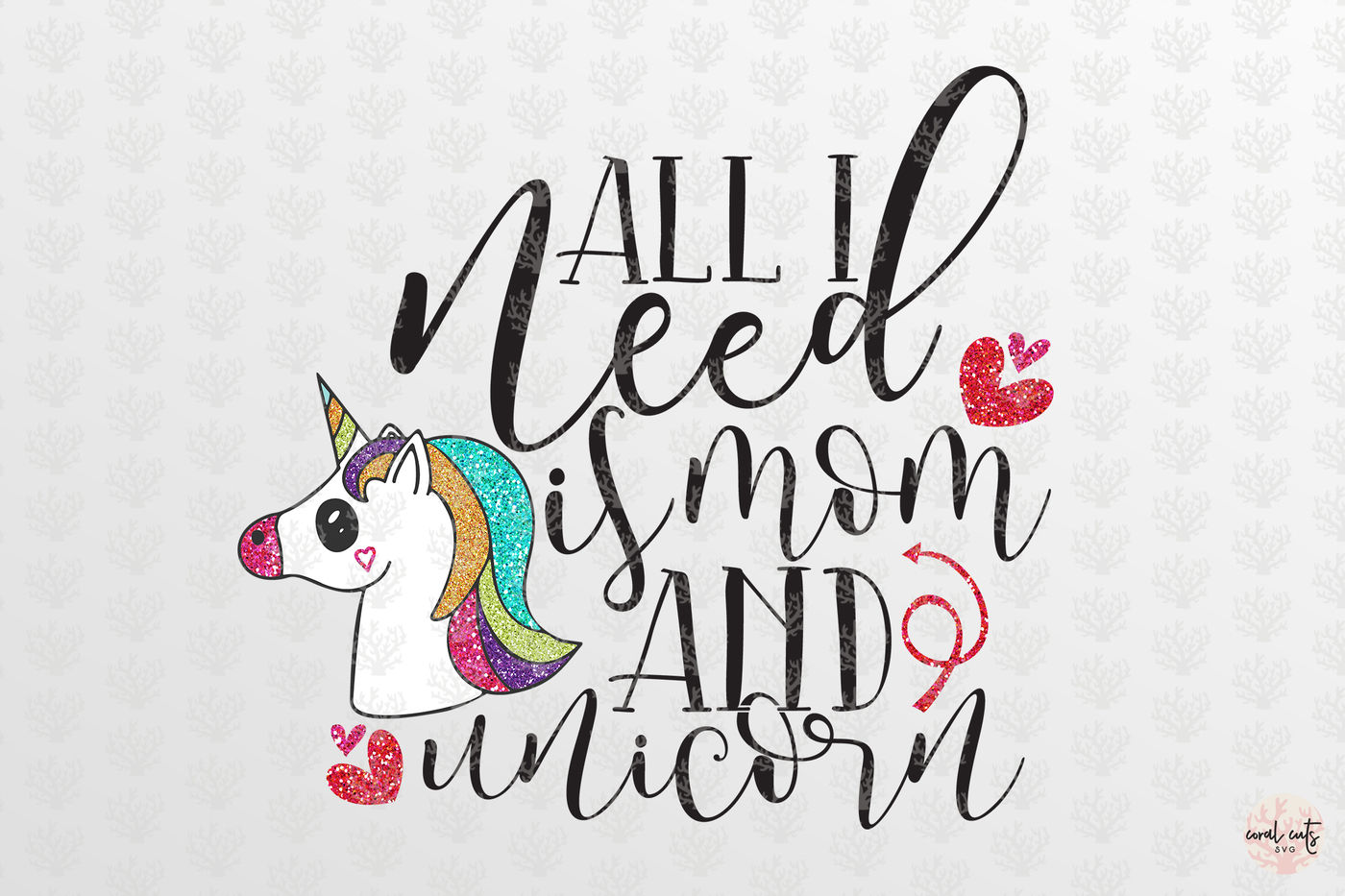 All I Need Is Mom And Unicorn Love Svg Eps Dxf Png By Coralcuts