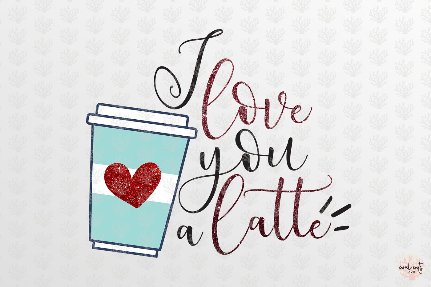 I Love You Latte Love Svg Eps Dxf Png By Coralcuts