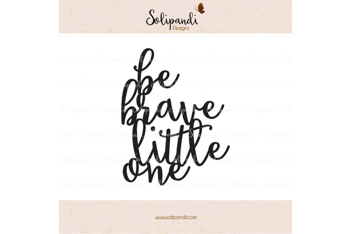 Be Brave Little One Handwriting Svg And Dxf Cut Files For