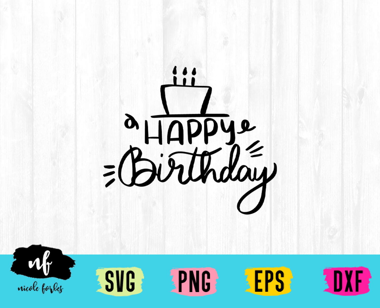 Happy Birthday Svg Cut File By Nicole Forbes Designs