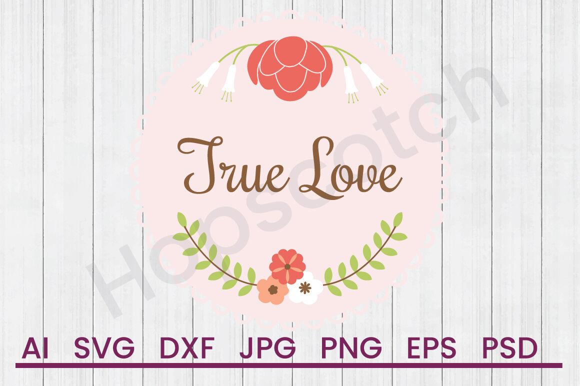 True Love Svg File Dxf File By Hopscotch Designs