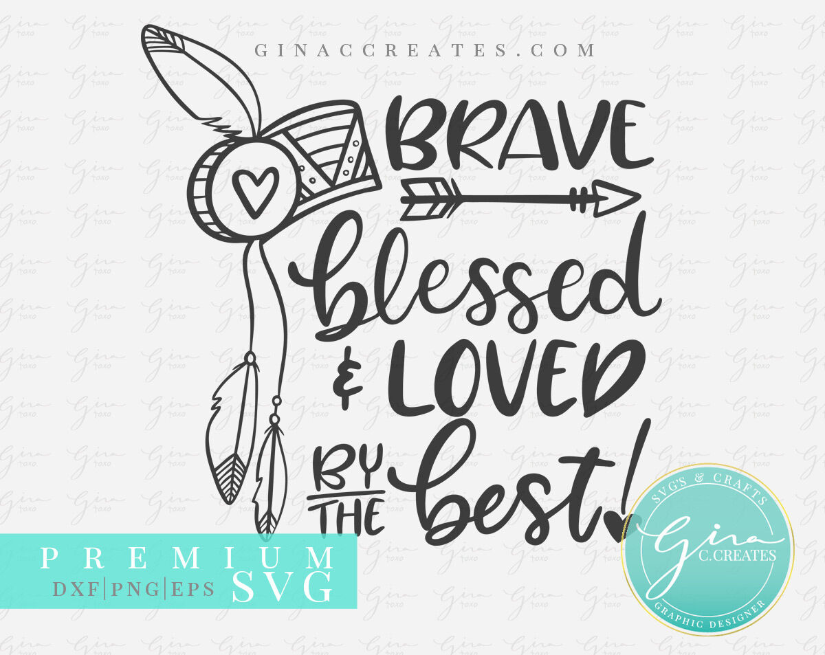 Brave Blessed And Loved By The Best Svg Cut File By Gina C